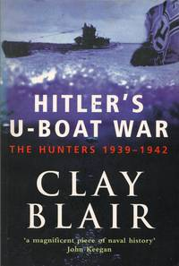 Hitler's U-Boat War: The Hunters 1939-1942