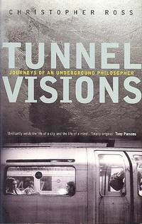 Tunnel Visions : Journeys of an Underground Philosopher