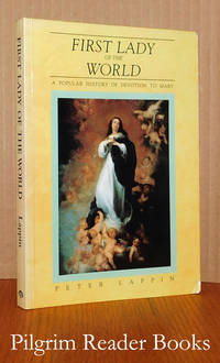 First Lady of the World: a Popular History of Devotion to Mary.