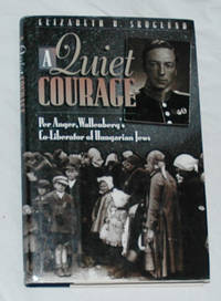 A Quiet Courage: Per Anger, Wallenberg's Co-Liberator of Hungarian Jews
