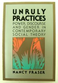 Unruly Practices: Power, Discourse and Gender in Contemporary Social Theory
