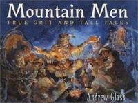 Mountain Men : True Grit and Tall Tales by Andrew Glass - Hardcover - 2001 - from ThriftBooks (SKU: G038532555XI5N10)