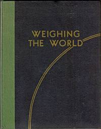Weighing the World. An Impression After Two Hundred Years of the Past History of an English House of Business, and of Its Present Activities and Influence Throughout the World of Weighing.