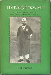 The Khilafat Movement Religious Symbolism and Political Mobilization in India