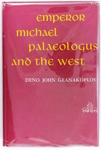 Emperor Michael Palaeologus and the West, 1258-1282: a Study In Byzantine-Latin Relations