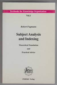Subject Analysis and Indexing  Theoretical Foundation and Practical Advice