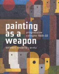 Painting as a Weapon: Progressive Cologne 1920-33