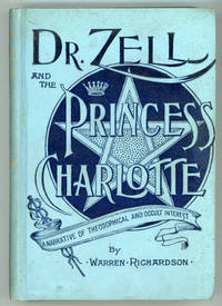 DR. ZELL AND THE PRINCESS CHARLOTTE. AN AUTOBIOGRAPHICAL RELATION OF ADVENTURES IN THE LIFE OF A DISTINGUISHED MODERN NECROMANCER, SEER AND THEOSOPHIST ..