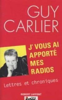 J'vous ai apporté mes radios -lettres et chroniques by Carlier Guy - 2002 - from philippe arnaiz and Biblio.com