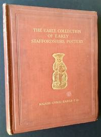 The Earle Collection of Early Staffordshire Pottery: Illustrating Over 700 Different Pieces