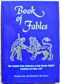 Book of Fables. the Yiddish Fable Collection of Reb Moshe Wallich Frankfurt Am Main, 1697 by  Reb Moshe; Translated And Edited By Eli Katz Wallich - Hardcover - 1995 - from Ken Jackson and Biblio.co.uk