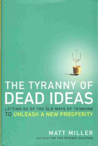 THE TYRANNY OF DEAD IDEAS Letting Go of the Old Ways of Thinking to  Unleash a New Prosperity