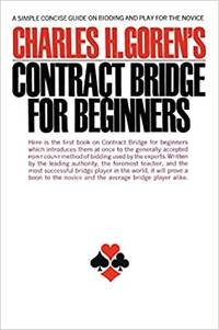 Contract Bridge for Beginners: A Simple Concise Guide on Bidding and Play for the Novice
