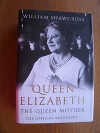 Queen Elizabeth: The Queen Mother: The Official Biography