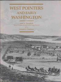 image of WEST POINTERS AND EARLY WASHINGTON The Contributions of U. S. Military  Academy Graduates to the Development of the Washington Territory, from the  Oregon Trail to the Civil War 1834-1862