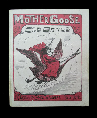 Early American Mother Goose . Mother Goose's quarto of nursery rhymes. Old Mother Goose to all good ...