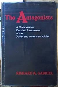 The Antagonists; A Comparative Combat Assessment of the Soviet and American Soldier