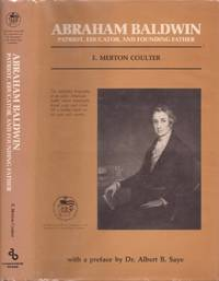 Abraham Baldwin: Patriot, Educator, and Founding Father by Coulter, E. Merton; Saye, Albert (author of the preface and tribute to E. Merton Coulter) - 1987
