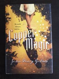COPPER MAGIC by Julia Mary Gibson - Signed First Edition - 2014 - from Astro Trader Books (SKU: 1000-511)