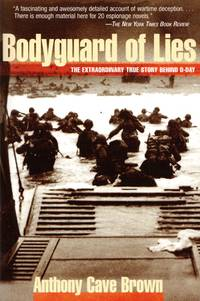 Bodyguard of Lies: The Extraordinary True Story Behind D-Day by  Anthony Cave Brown - Paperback - Reprint - 2002 - from Train World Pty Ltd (SKU: 021042)