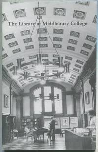 A History of the Library at Middlebury College, 1800-2000. With Essays by Nicholas Basbanes and Robert Buckeye and an Index of Names, Collections, and Programs