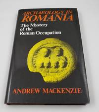 Archaeology in Romania: The Mystery of the Roman Occupation