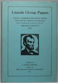 Lincoln Group Papers: Twelve Addresses Delivered Before the Lincoln Group of Chicago on Varied Aspects of Abraham Lincoln's Life and Interests -- Second Series
