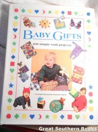 Baby Gifts: 200 Simple Craft Projects to Make for Babies and Toddlers