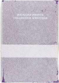 Richard Prince: Collected Writings (Signed Limited Edition)