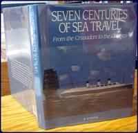 SEVEN CENTURIES OF SEA TRAVEL. From the Crusaders to the Cruises. by  B. W Bathe - First Edition - (1990) - from Parnassus Book Service (SKU: 20178)
