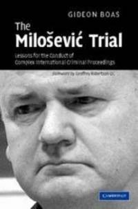 The Milosevic Trial: Lessons for the Conduct of Complex International Criminal Proceedings by Gideon Boas - Hardcover - 2007-09-24 - from Books Express (SKU: 0521876990)
