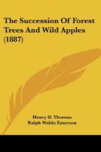 image of The Succession Of Forest Trees And Wild Apples (1887)