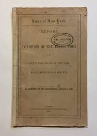 Report on the Condition of the Insane Poor in the County Poor Houses of New York (Series: New York [State] Legislature. Assembly. Doc. no. 19. Transmitted to the Legislature January 13, 1865) by  Sylvester D [Insane Poor]. Willard - First Edition - 1865 - from Michael Laird Rare Books LLC (SKU: 2904)