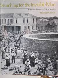 Searching for the Invisible Man; Slaves and Plantation Life in Jamaica