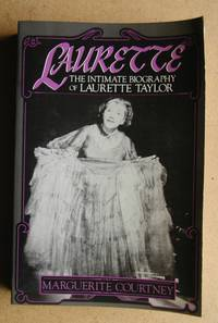 Laurette: The Intimate Biography of Laurette Taylor. by  Marguerite Courtney - Paperback - Reprint. - 1984 - from N. G. Lawrie Books. (SKU: 41245)