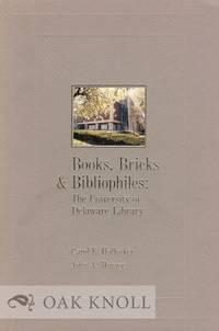 BOOKS, BRICKS & BIBLIOPHILES, THE UNIVERSITY OF DELAWARE LIBRARY