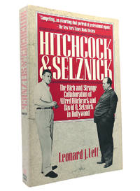 HITCHCOCK AND SELZNICK The Rich and Strange Collaboration of Alfred  Hitchcock and David O. Selznick in Hollywood