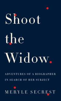 Shoot the Widow : Adventures of a Biographer in Search of Her Subject