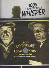 50th Anniversary Local 1005, 1946 - 1996 - Local 1005 United Steelworkers of America  Calendar ---with It Started With a Whisper, 1005:  A History of the 1946 Strike ( Stelco Steel, Hamilton, Ontario Canada )