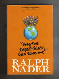 ONLY THE SUPER RICH CAN SAVE US by  Ralph Nader - Paperback - Signed First Edition - 2010 - from Collectible Book Shoppe and Biblio.co.uk