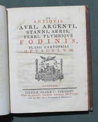 De antiquis auri, argenti, stanni, aeris, ferri, plumbique fodinis, Blasii Carophili opsuculum