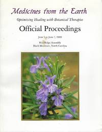 Medicines from the Earth: Optimizing Healing with Botanical Therapies: Official Proceedings June 5 to June 7, 1999