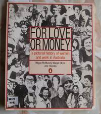 For Love or Money - A Pictorial History of Women and Work in Australia