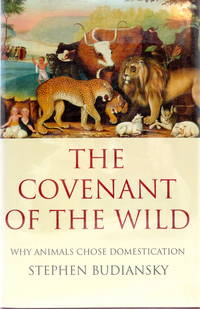 The Covenant of the Wild : Why Animals Chose Domestication
