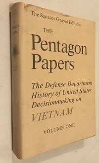The Pentagon Papers: The Defense Department History of United States: Decisionmaking on Vietnam...