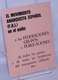 El Movimiento Anarquista Español (F.A.I.) en el exilio: a las federaciones, grupos y publicaciones de todos los países y de todas las tendencias del anarquismo militante