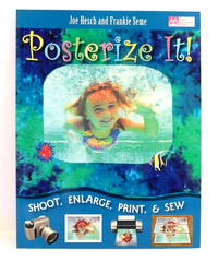Posterize It!: Shoot, Enlarge, Print and Sew