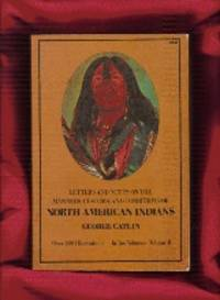 Volume !!Letters and Notes on the Manners, Customs, and Conditions of the North American Indians:...
