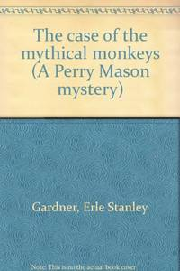 The case of the mythical monkeys (A Perry Mason mystery)