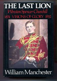 image of The Last Lion: Winston Spencer Churchill: Visions of Glory 1874-1932